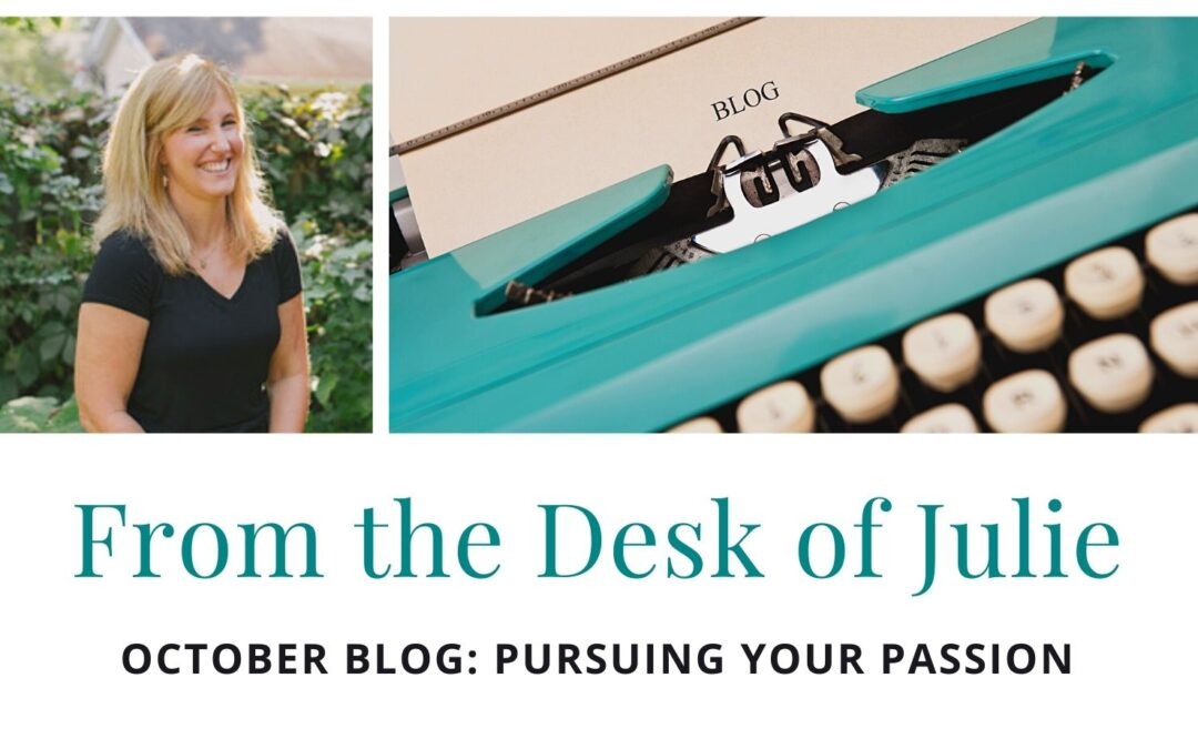 From the Desk of Julie: Pursuing Your Passion